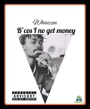 Whazzee - Because I No Get Money (Chip 100k Cover)